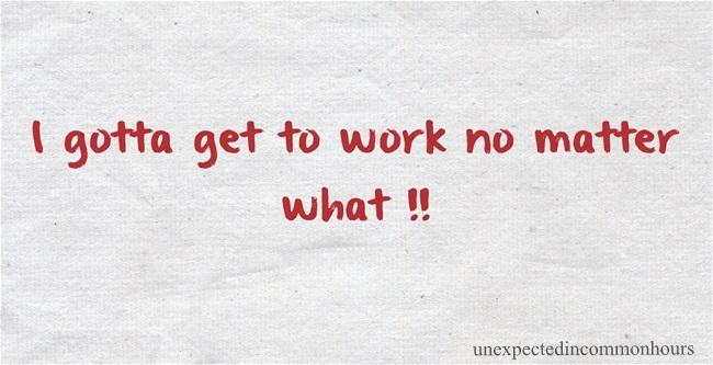 I gotta get to work